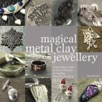 Book Spotlight: Magical Metal Clay Jewellery