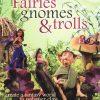 Fairies Gnomes and Trolls